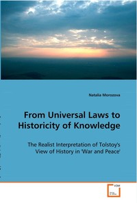 From Universal Laws to Historicity of Knowledge: The Realist Interpretation of Tolstoy's View of History in 'War and Peace'