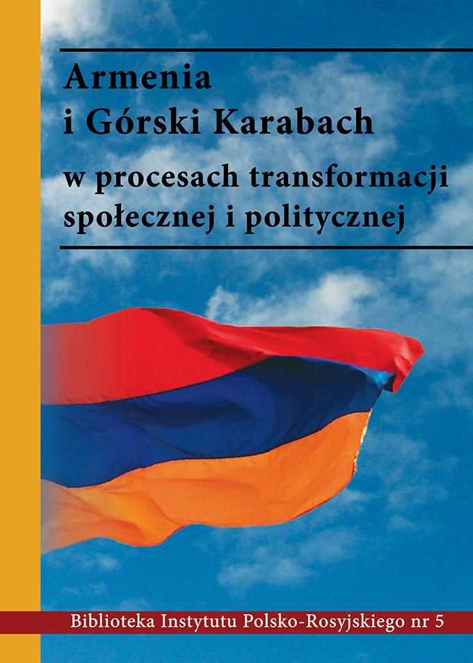 Armenia i Górski Karabach w procesach transformacji społecznej i politycznej Polityczne transformacje w postradzieckiej Armenii: problemy adaptacji i perspektywy integracji ze współczesnym światem