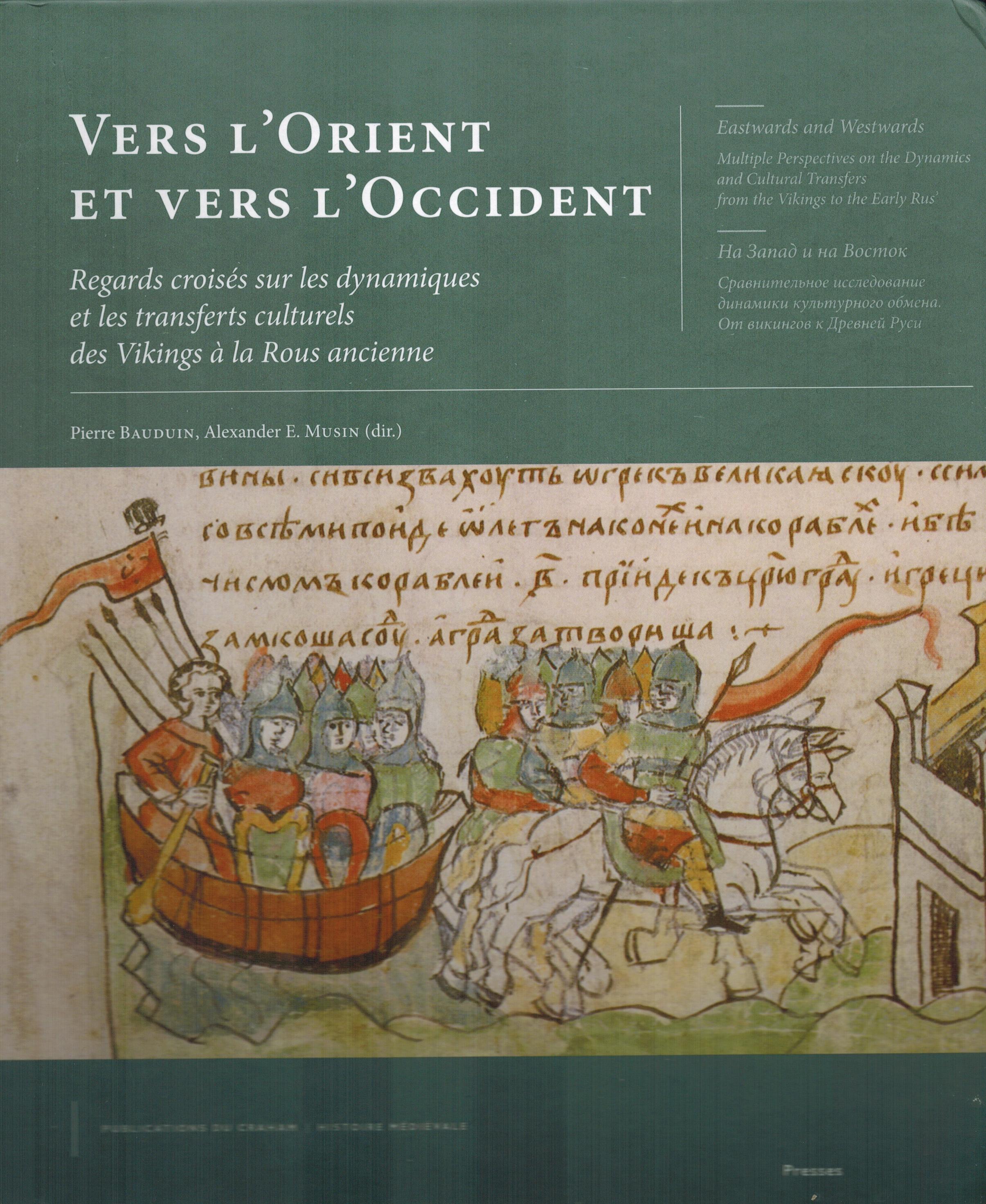 Vers l'Orient et vers l'Occident. Regards croises sur les dynamiques et les transferts culturels des Vikings a la Rous ancienne