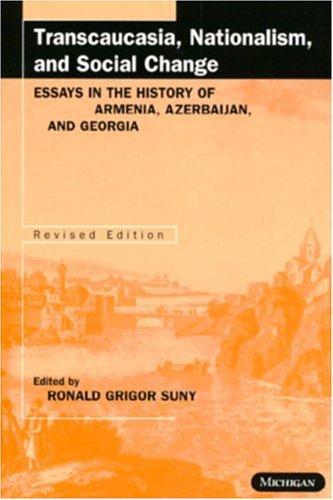 Transcaucasia, Nationalism and Social Change: Essays in the History of Armenia, Azerbaijan, and Georgia