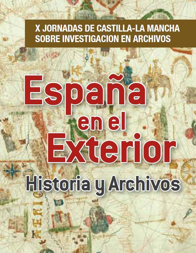 España en el exterior. Historia y Archivos. Actas de X Jornadas de Castilla - La Mancha sobre investigacion en archivos