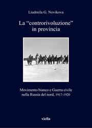 """La """"controrivoluzione"""" in provincia. Movimento bianco e Guerra civile nella Russia del nord, 1917-1920"""
