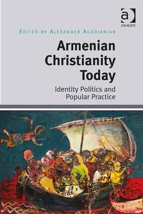 Armenian Christianity Today. Identity Politics and Popular Practice