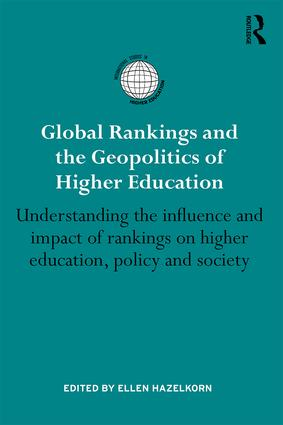 Global Rankings and the Geopolitics of Higher Education. Understanding the influence and impact of rankings on higher education, policy and society