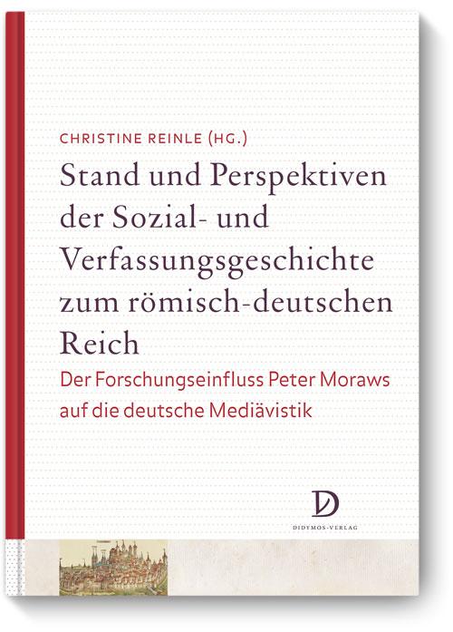 Stand und Perspektiven der Sozial- und Verfassungsgeschichte zum römisch-deutschen Reich. Der Forschungseinfluss Peter Moraws auf die deutsche Mediävistik.