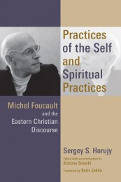 Practices of the Self and Spiritual Practices. Michel Foucault and the Eastern Christian Discourse