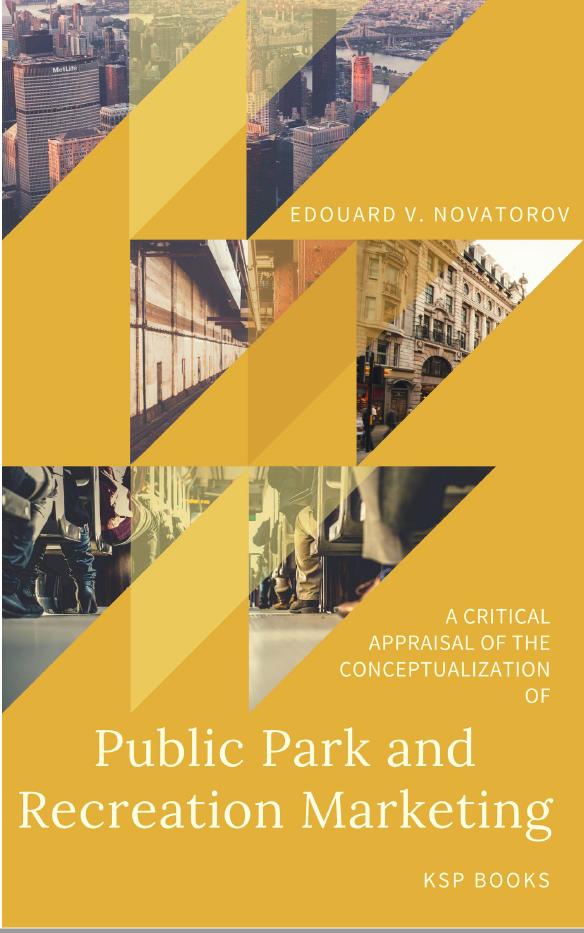 A Critical Appraisal of the Conceptualization of Public Park and Recreation Marketing ISBN: 978-605-2132-56-2 (e-Book) KSP Books 2018 © KSP Books 2018