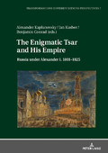 The Enigmatic Tsar and his Empire: Russia under Alexander I, 1801-1825