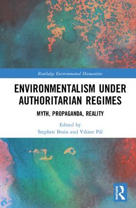 Environmentalism under Authoritarian Regimes. Myth, Propaganda, Reality.