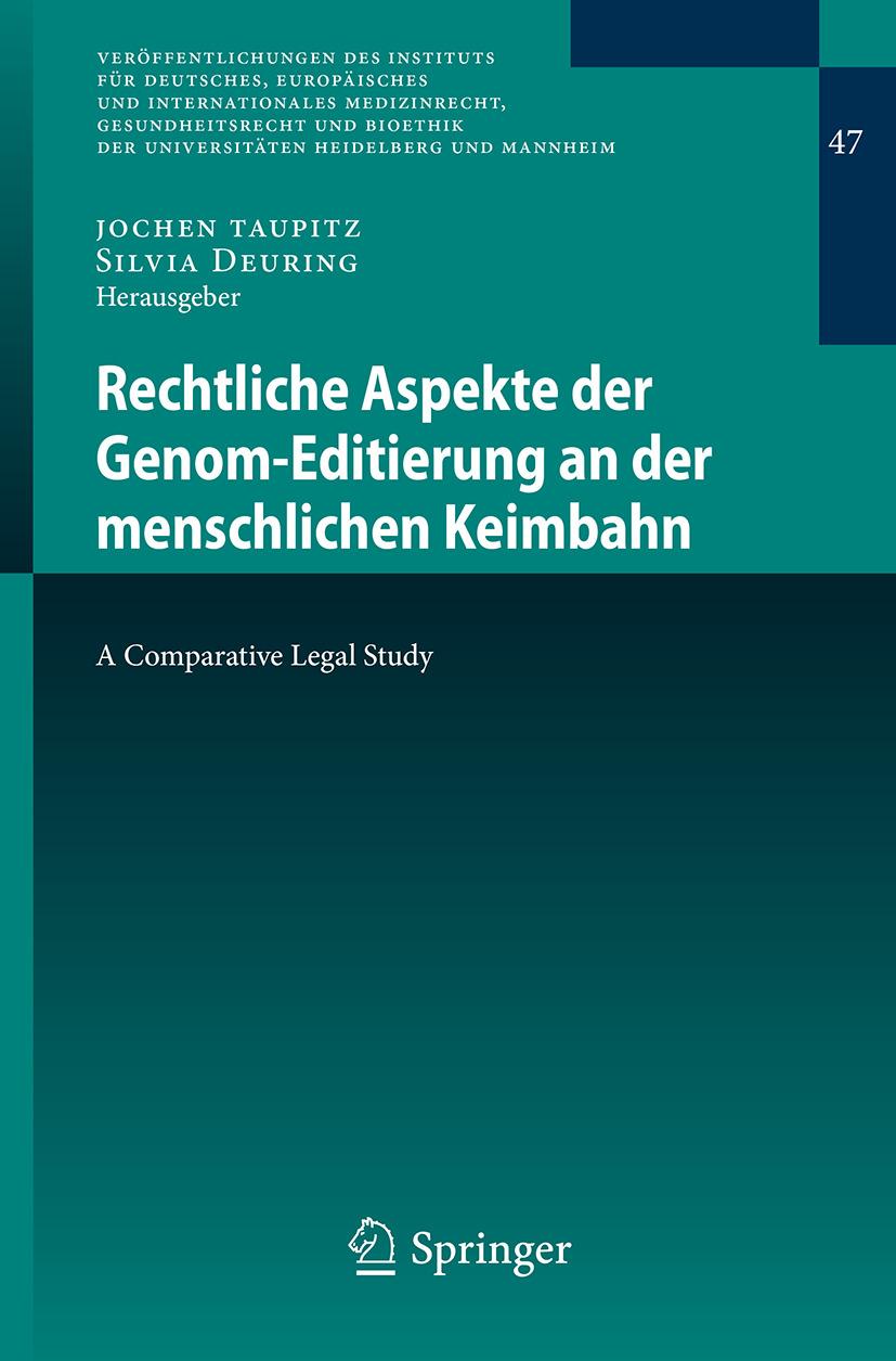 Rechtliche Aspekte der Genom-Editierung an der menschlichen Keimbahn. Eine rechtsvergleichende Studie (Legal Aspects of Human Germline Genome Editing. A comparative legal study)