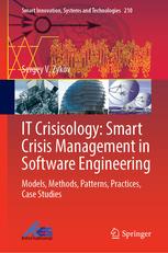 IT Crisisology: Smart Crisis Management in Software Engineering Models, Methods, Patterns, Practices, Case Studies