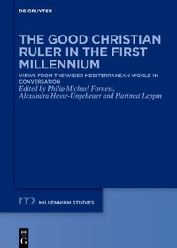 The Good Christian Ruler in the First Millennium. Views from the Wider Mediterranean World in Conversation