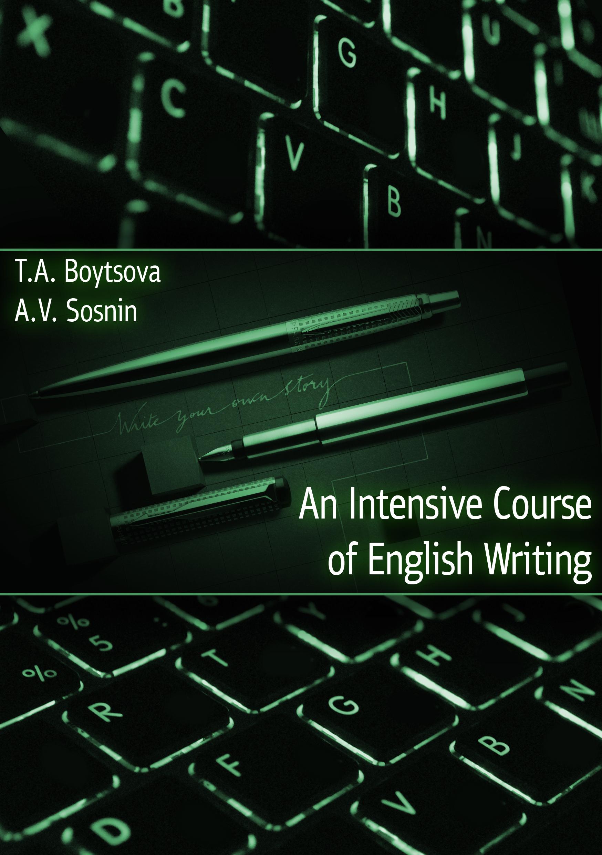 An Intensive Course of English Writing. Интенсивный курс письма на английском языке: Учебное пособие для изучающих английский язык