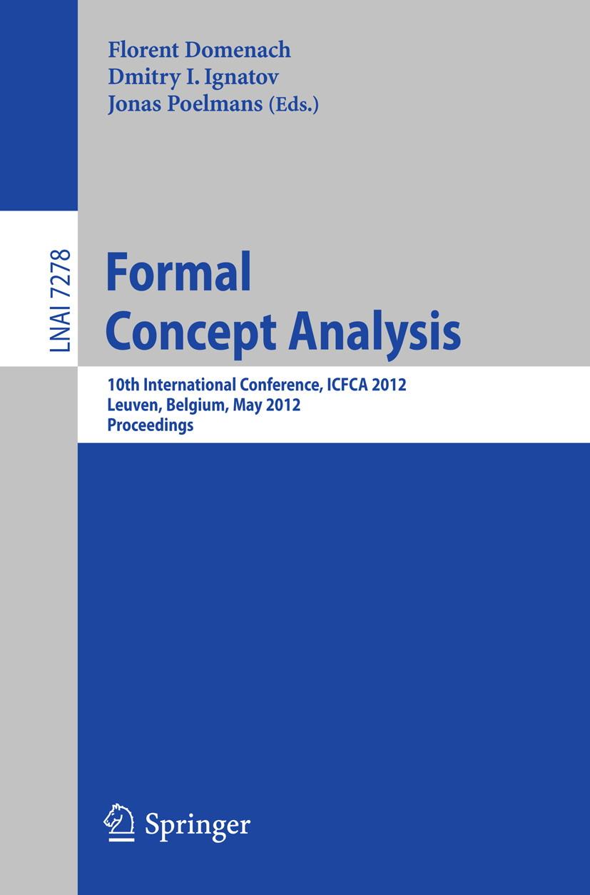 Formal Concept Analysis. 10th International Conference, ICFCA 2012, Leuven, Belgium, May 7-10, 2012 Proceedings
