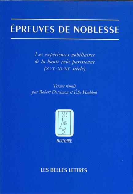 Epreuves de Noblesse. Les expériences nobilitaires de la Haute Robe Parisienne (XVIe-XVIIIe siècles