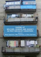 Gazing at Welfare, Gender and Agency in Post-socialist Countries