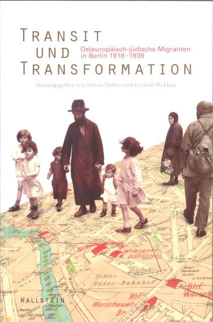 Transit und Transformation. Osteuropäisch-jüdische Migranten in Berlin 1918-1939